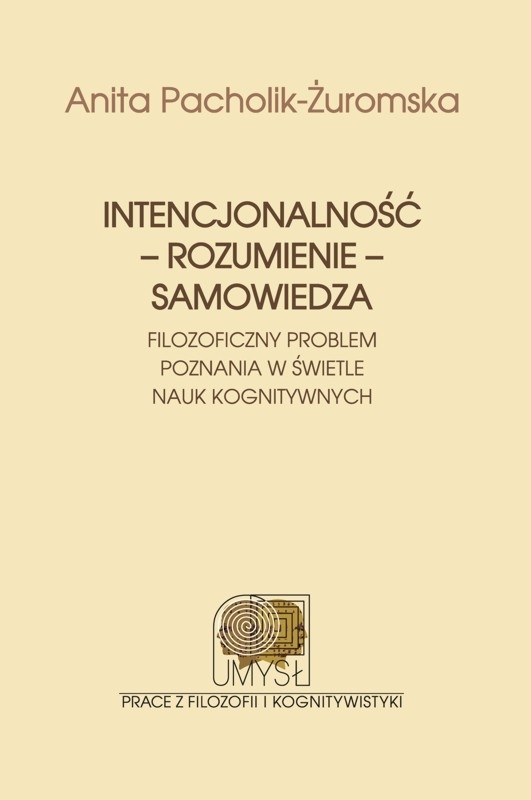 Intencjonalność – rozumienie – samowiedza. Filozoficzny problem poznania w świetle nauk kognitywnych