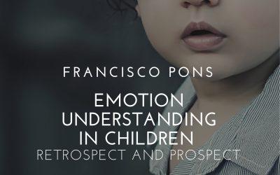 Francisco Pons - Emotion understanding in children. Retrospect and prospect