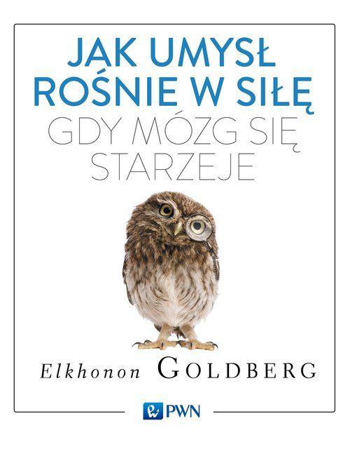 Jak umysł rośnie w siłę, gdy mózg się starzeje -Elkhonon Goldberg
