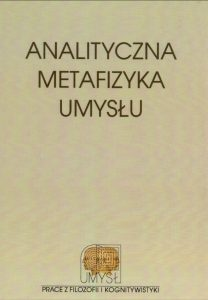 Analityczna metafizyka umysłu. Najnowsze kontrowersje Pod redakcją Marcina Miłkowskiego i Roberta Poczobuta