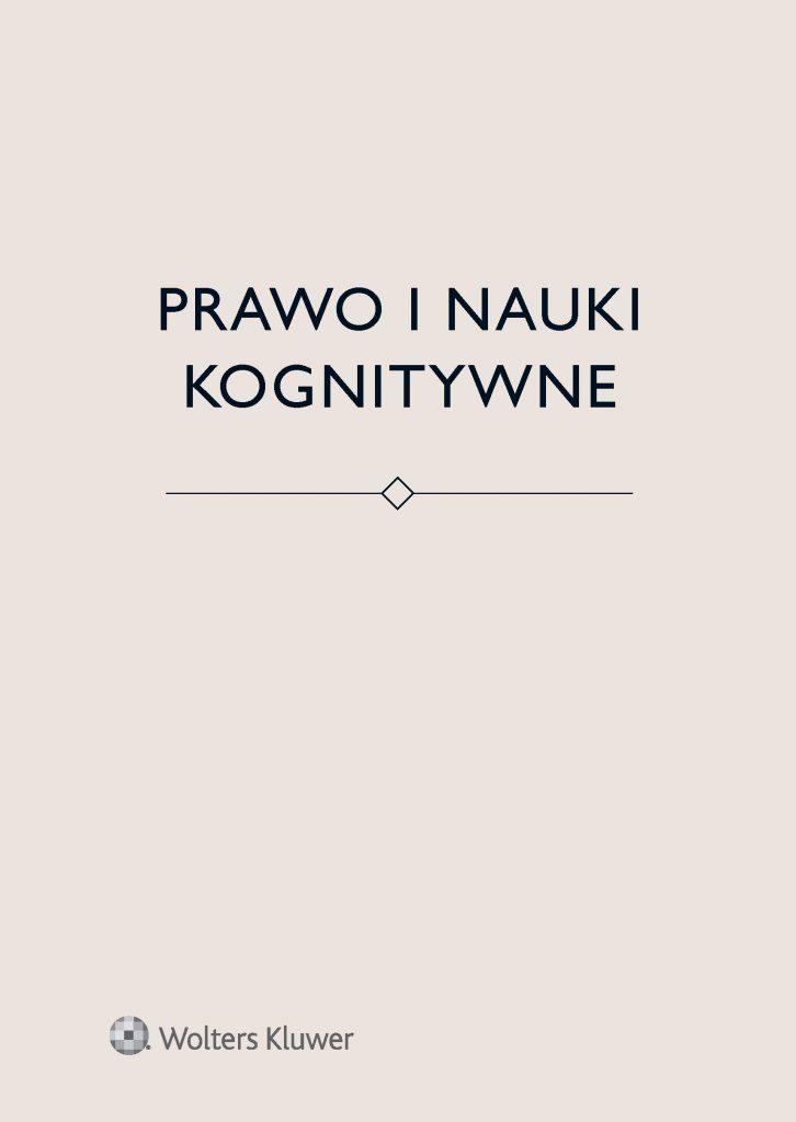 Prawo i nauki kognitywne redakcja naukowa Bartosz Brożek, Łukasz Kurek, Jerzy Stelmach