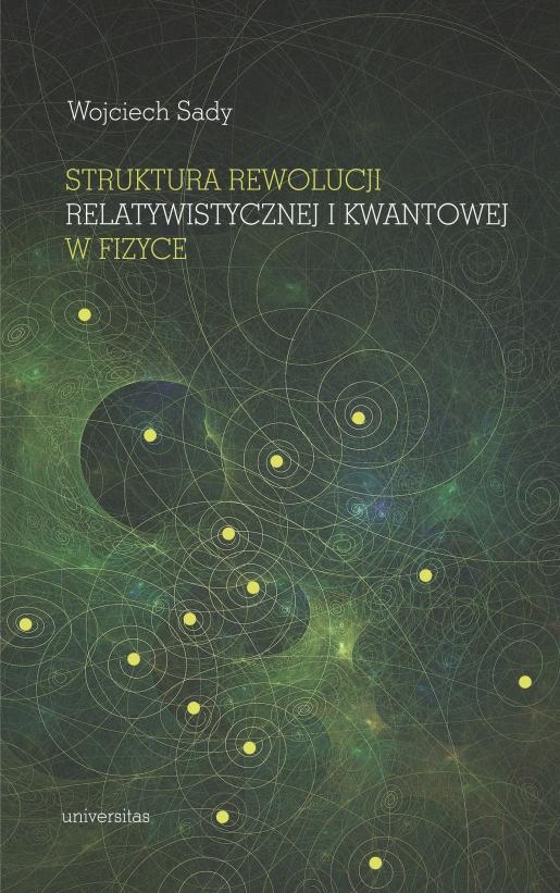 Wojciech Sady - Struktura rewolucji relatywistycznej i kwantowej w fizyce